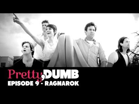 Pretty, Dumb  Episode 9, Ragnarok