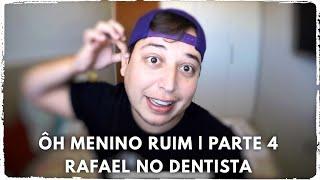 Ôh Menino Ruim | Parte 4 | Rafael no Dentista