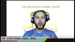 Efflorescent Life | The Righteous Rebel Show | Radio UNT
