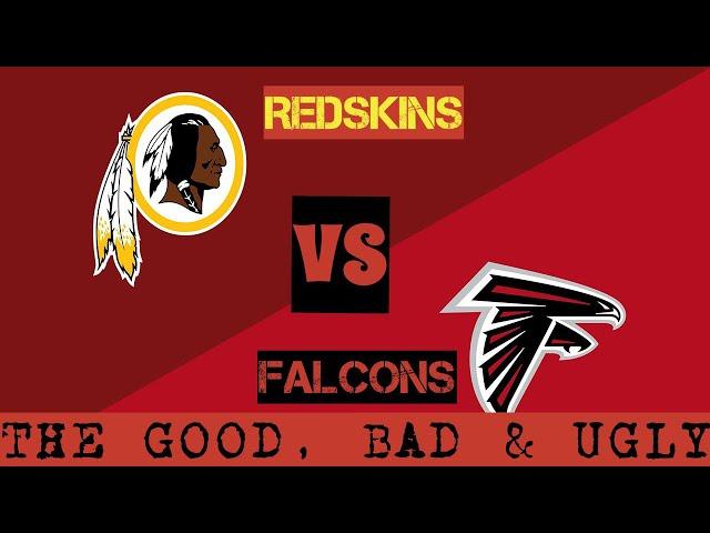 Preseason Week 3 Breakdown: Atlanta Falcons VS The Washington Redskins The Good, Bad and Ugly