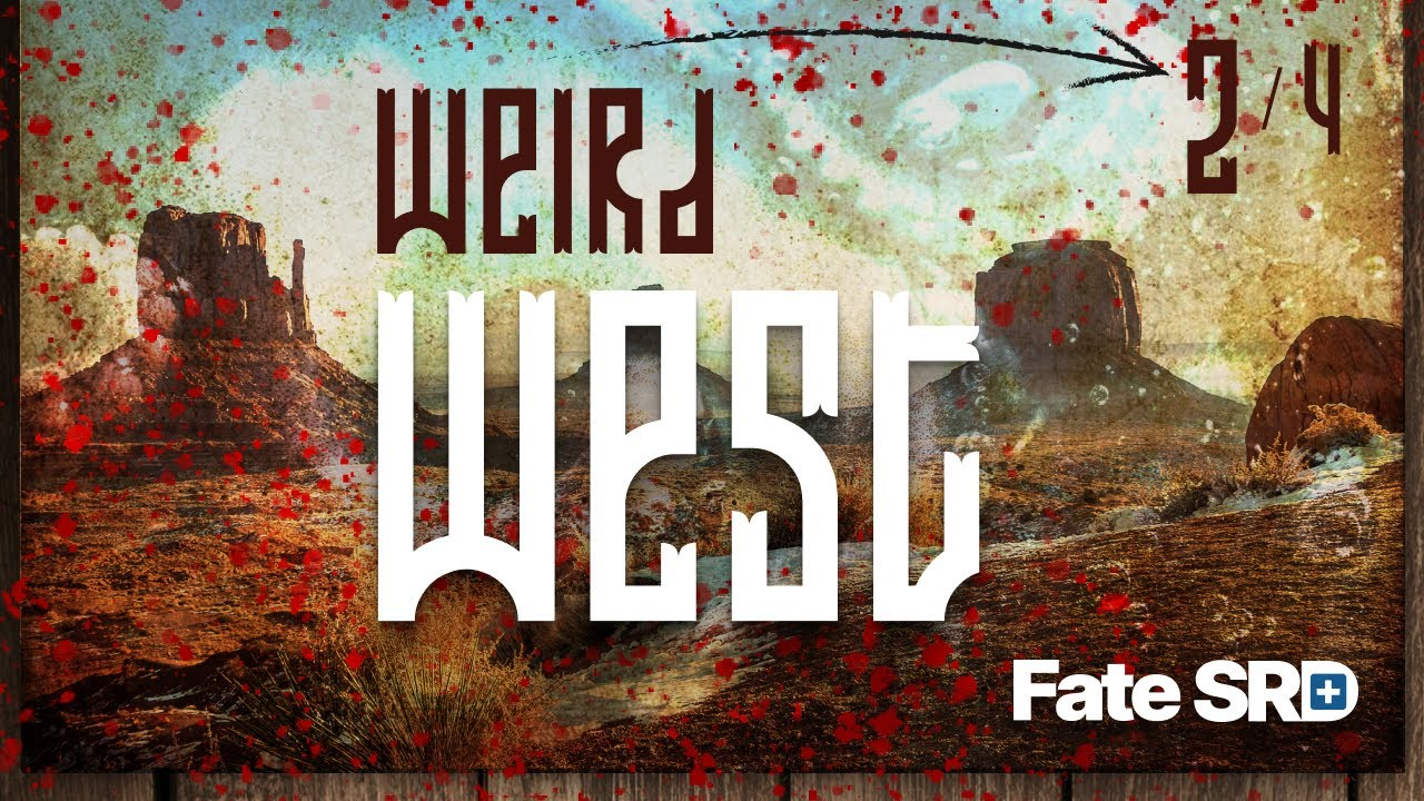 Weird West Ep2 — Learn to Play the Fate RPG