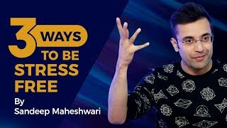 3 Ways To Be Stress Free - By Sandeep Maheshwari I Hindi