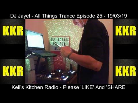 DJ Jayel - All Things Trance Episode 25 - Kell's Kitchen Radio 19/03/19