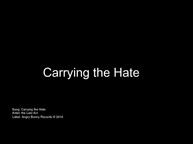 Carrying the Hate - Lyric Video