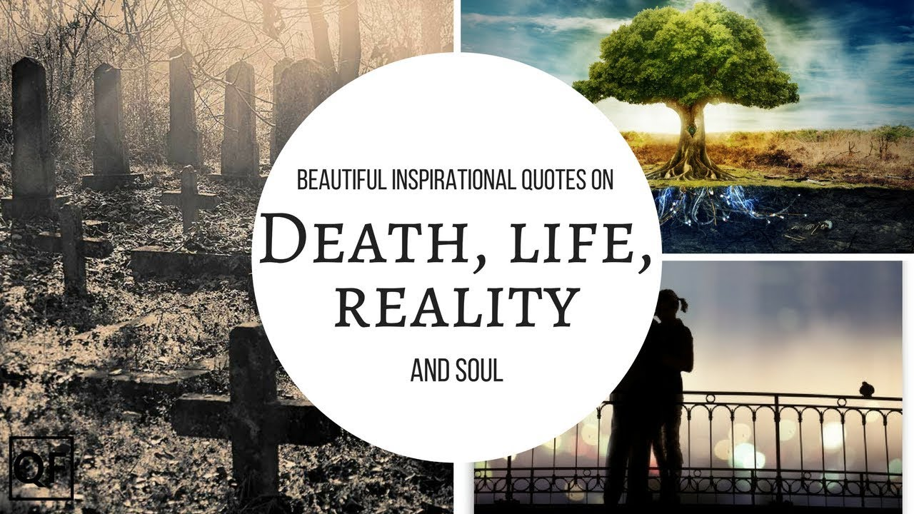 Beautiful Inspirational Quotes on Death, life, reality and Soul