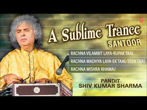 A Sublime Trance(Santoor)-Pandit Shiv Kumar Sharma (Full Song Jukebox) - Tseriesclassics