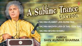 A Sublime Trance(Santoor)-Pandit Shiv Kumar Sharma (Full Song Jukebox) - Tseriesclassics
