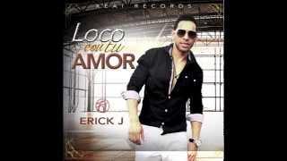 Erick J - Loco Con Tu Amor - Reggaeton Nuevo 2014 (Original)