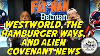 WESTWORLD, THE HAMBURGER WAYS, AND ALIEN COVENANT NEWS