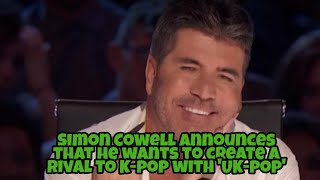 Simon Cowell announces that he wants to create a rival to K-pop with 'UK-pop'