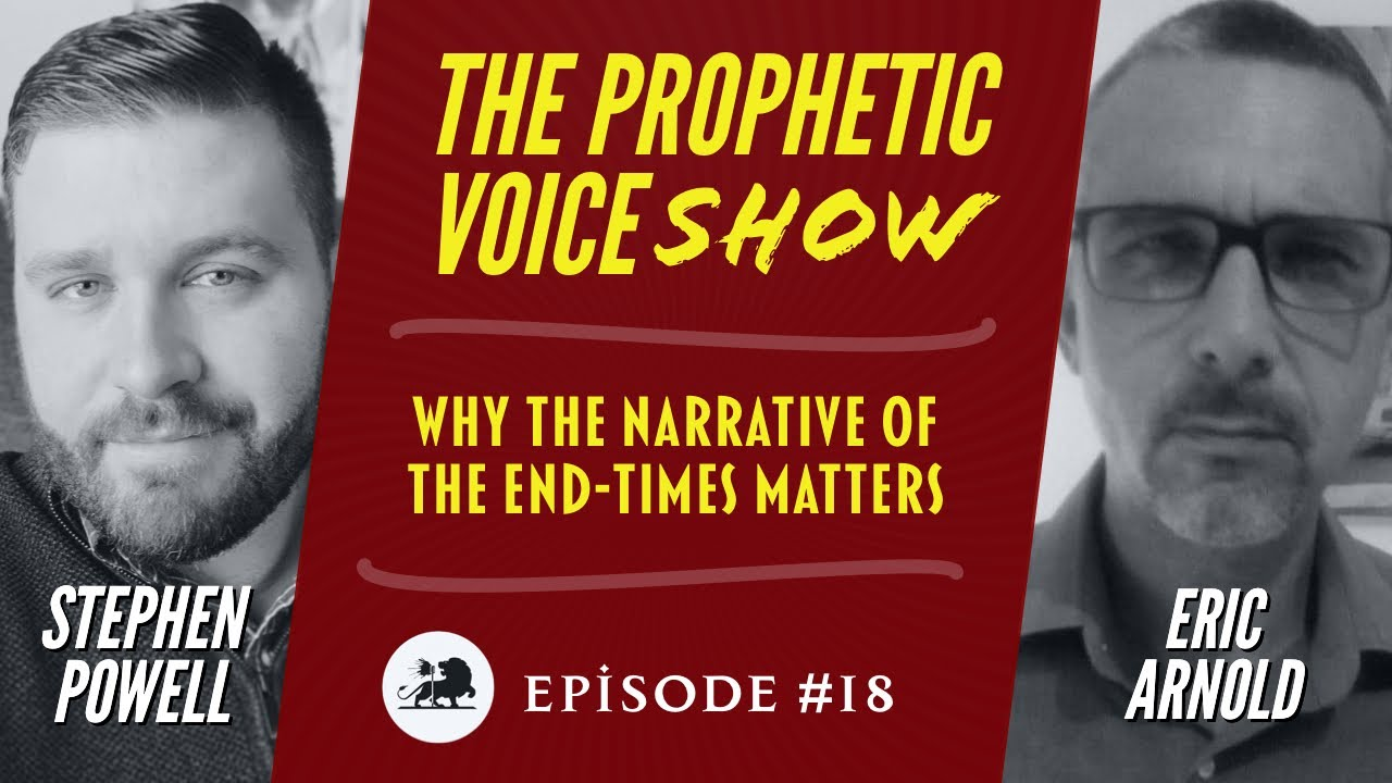 The Prophetic Voice Show | Ep.18 | Why the Narrative of the End-times Matters
