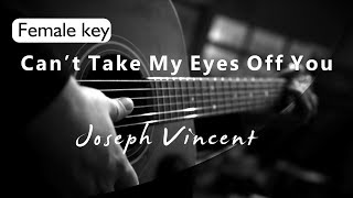 Cant Take My Eyes Off You - Joseph Vincent Female Key ( Acoustic Karaoke )