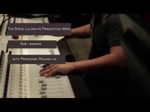 SUB:SHAMAN // Steve Lillywhite Production Week