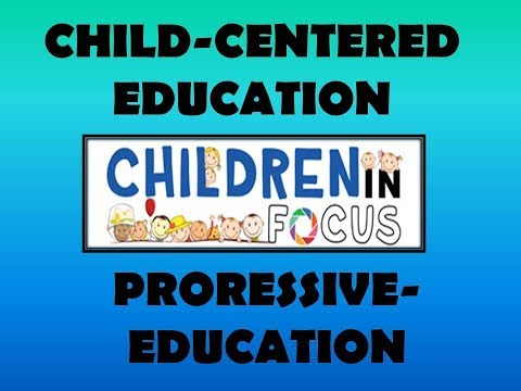 CHILD CENTERED EDUCATION and PROGRESSIVE EDUCATION