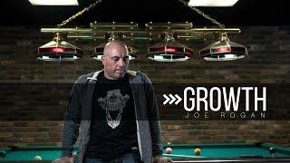 """GROWTH"" - Joe Rogan"