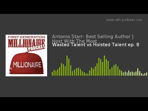 Wasted Talent vs Hoisted Talent ep. 8