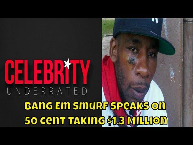 Celebrity Underrated Podcast: Bang Em Smurf Speaks On 50 Cent Saying He Took 1.3 Million