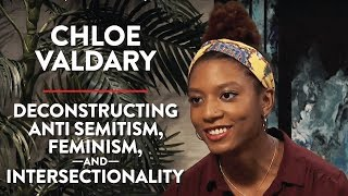 Deconstructing Anti Semitism, Feminism, and Intersectionality (Chloe Valdary Interview)