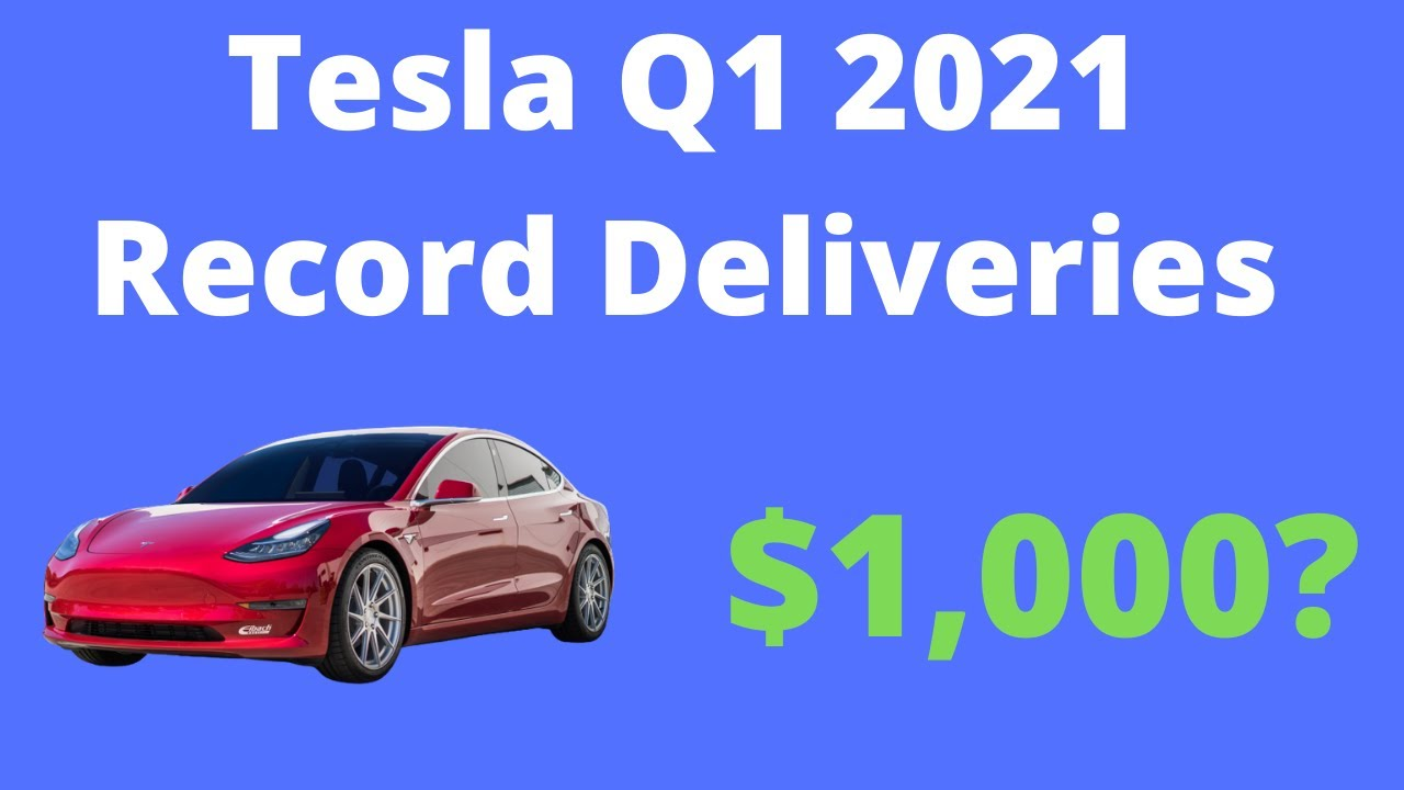 Tesla Stock Price Prediction: Get Ready for $1,000+ (Record Q1 2021 Deliveries)