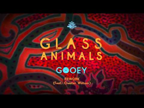Glass Animals - Gooey Rework feat. Chester Watson