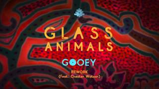Glass Animals - Gooey Rework feat. Chester Watson