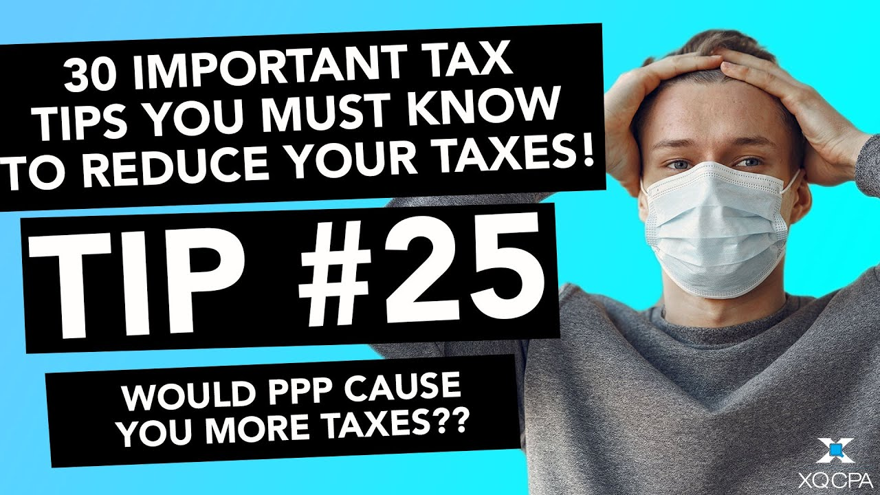 30 Important Tax Tips You Must Know to Reduce Your Taxes! - #25 Would PPP Cause You More Taxes??
