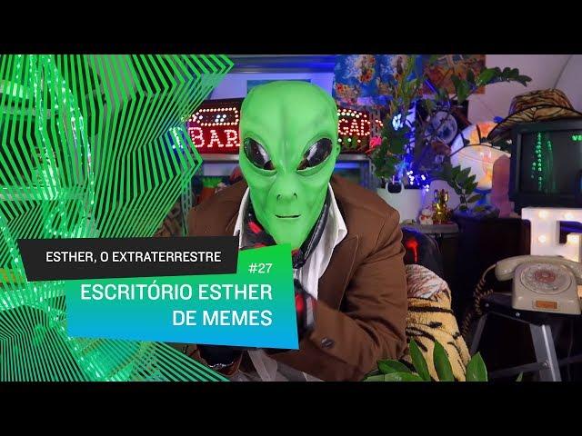 Esther, o Extraterrestre - Escritório Esther de Memes