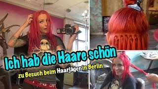 Lexy Roxx - Ich hab die Haare schön :) zu Besuch beim Haarjäger in Berlin