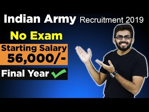 Indian Army Recruitment 2019   Starting SALARY  ₹56,000   Final Year Can Apply   NO Exam