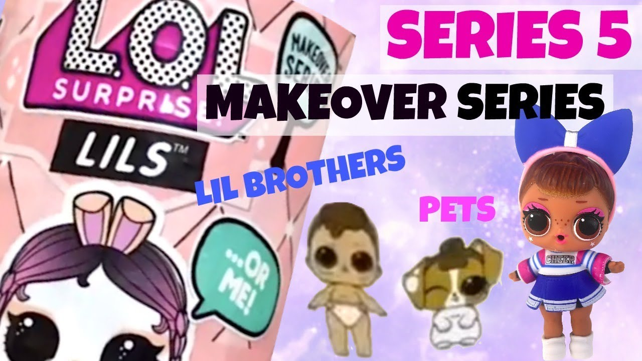 Makeover Series LILS Sister LOL Surprise Brother or a Pet New