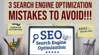 3 Search Engine Optimization Mistakes to Avoid at All Cost