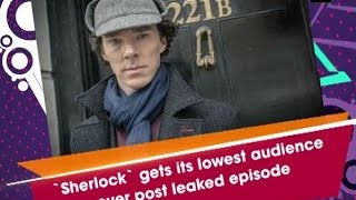 '#Sherlock' gets its lowest audience ever post leaked episode  - ANI #News