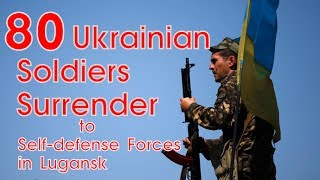 80 Ukrainian SOLDIERS SURRENDER to self-defense forces in Lugansk | EXPLOSIONS, GUNFIRE |