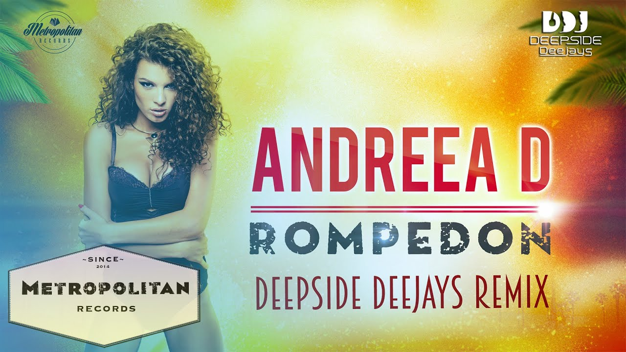 Andreea D -  Rompedon (Deepside Deejays Remix)