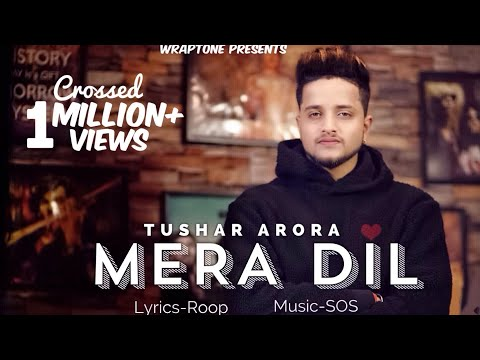 MERA DIL | TUSHAR ARORA (Official Video) New Punjabi Songs 2019 | WrapTone
