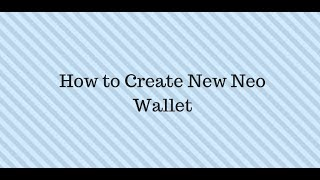 Neo Wallet -- How to Create A New Neo Wallet -- 2018