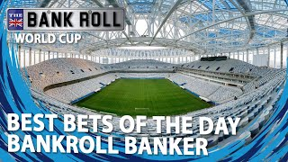 World Cup 2018 | Thursday 21st Best Match Bets | Bankroll Bankers