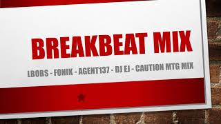 LBOBs - Fonik - AGENT137 - Dj Ej - Caution MTG   Breakbeat Mix