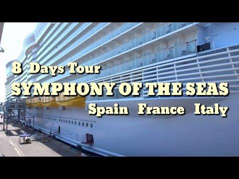 8 Days Tour | SYMPHONY OF THE SEAS | Royal Caribbean Cruise | Spain | France | Italy