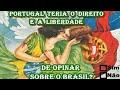 Portugueses possuem o DIREITO e a LIBERDADE de opinar ...