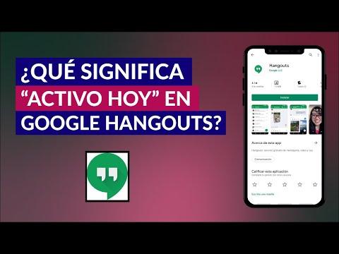 Qué Significa Activo hoy en Google Hangouts