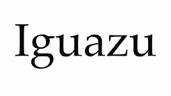 How to Pronounce Iguazu