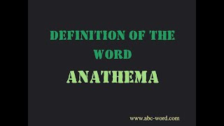 "Definition of the word ""Anathema"""