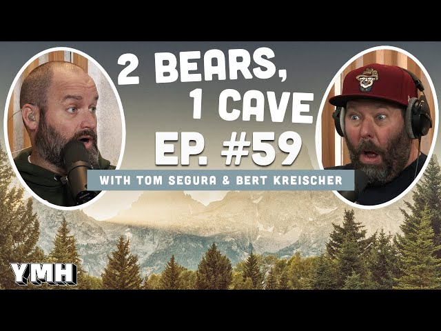 Ep. 59 | 2 Bears 1 Cave w/ Tom Segura & Bert Kreischer