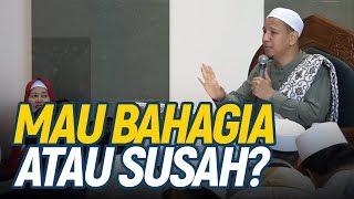 MAU BAHAGIA ATAU SUSAH? - Habib Novel Alaydrus