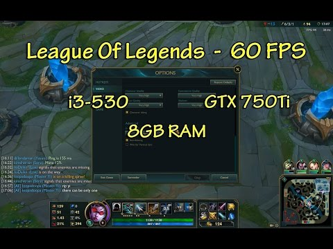 League of Legends - 60 FPS Maxed out | i3-530 GTX 750ti 8GB RAM