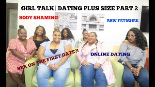 GIRL TALK| Dating Plus Size, Part 2