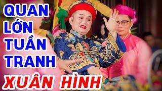 Quan Lớn Tuần Tranh - Xuân Hinh | Hầu Đồng Mới Nhất 2019