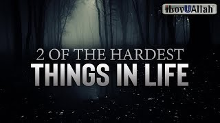 2 OF THE HARDEST THINGS IN LIFE