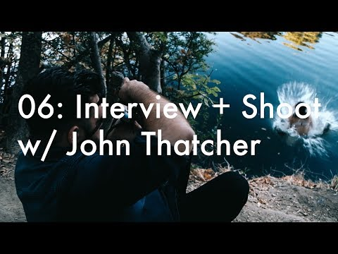 06: Interview + Shoot w/John Thatcher